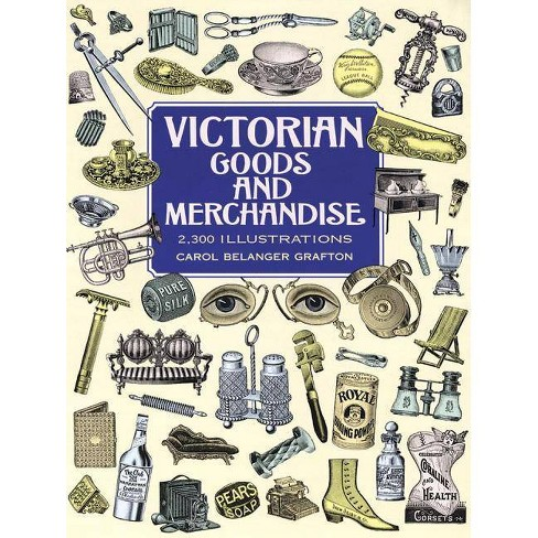 Victorian Goods and Merchandise - (Dover Pictorial Archives) by  Carol Belanger Grafton (Paperback) - image 1 of 1