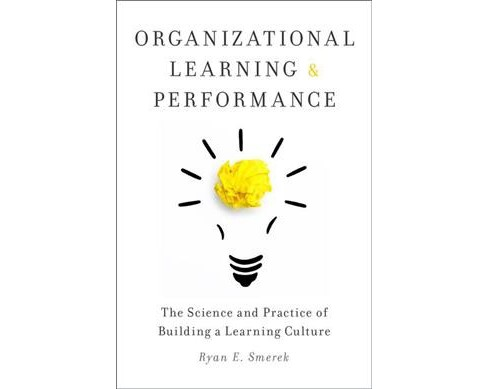 Organizational Learning and Performance : The Science and Practice of Building a Learning Culture - image 1 of 1