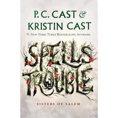 Spells Trouble - (Sisters of Salem, 1) by P C Cast & Kristin Cast (Hardcover)