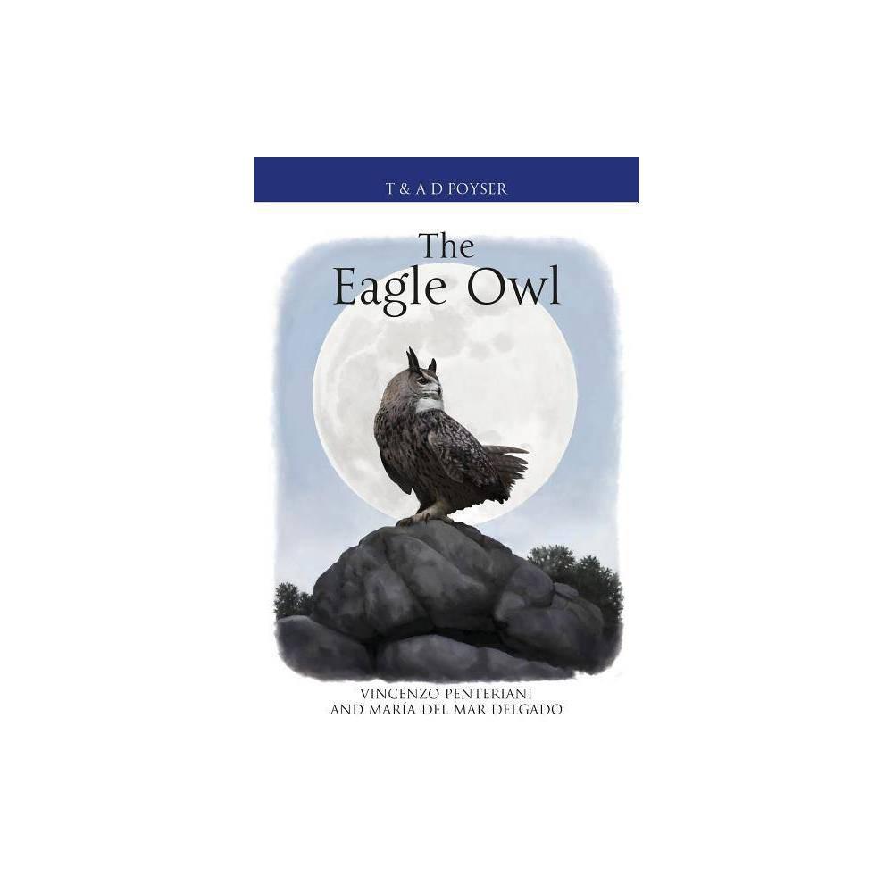 The Eagle Owl Poyser Monographs By Vincenzo Penteriani Mar A Del Mar Delgado Hardcover