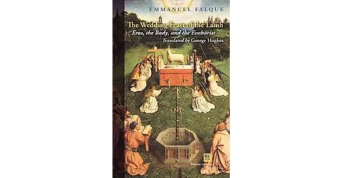 Wedding Feast of the Lamb : Eros, the Body, and the Eucharist (Paperback) (Emmanuel Falque) - image 1 of 1