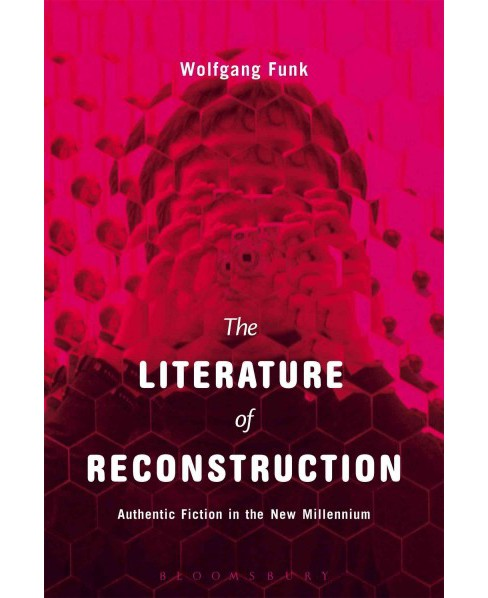 Literature of Reconstruction : Authentic Fiction in the New Millennium (Reprint) (Paperback) (Wolfgang - image 1 of 1