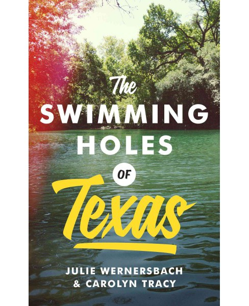 Swimming Holes of Texas (Paperback) (Julie Wernersbach) - image 1 of 1