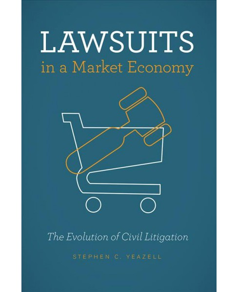 Lawsuits in a Market Economy : The Evolution of Civil Litigation -  by Stephen C. Yeazell (Paperback) - image 1 of 1