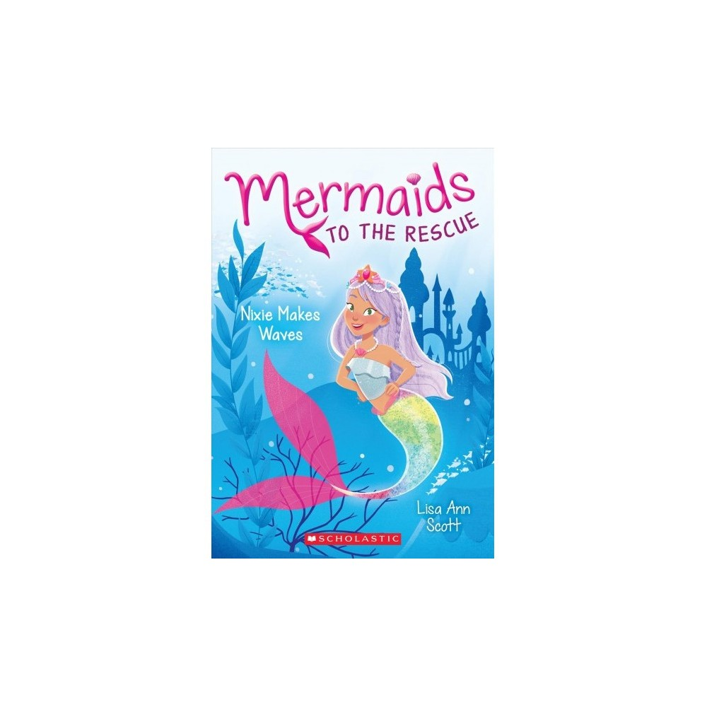 Nixie Makes Waves - (Mermaids to the Rescue) by Lisa Ann Scott (Paperback)