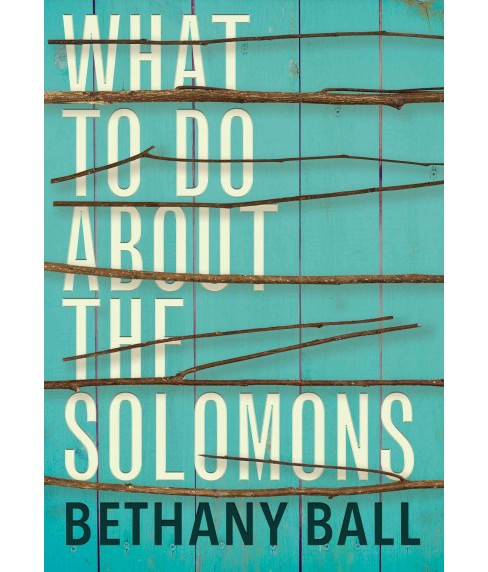 What to Do About the Solomons -  by Bethany Ball (Hardcover) - image 1 of 1