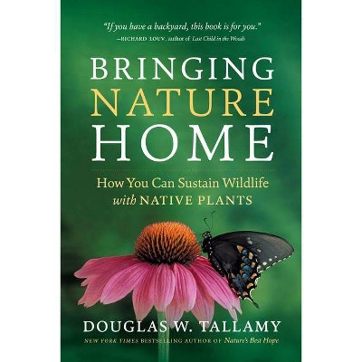 Bringing Nature Home - 2nd Edition by  Douglas W Tallamy (Paperback)