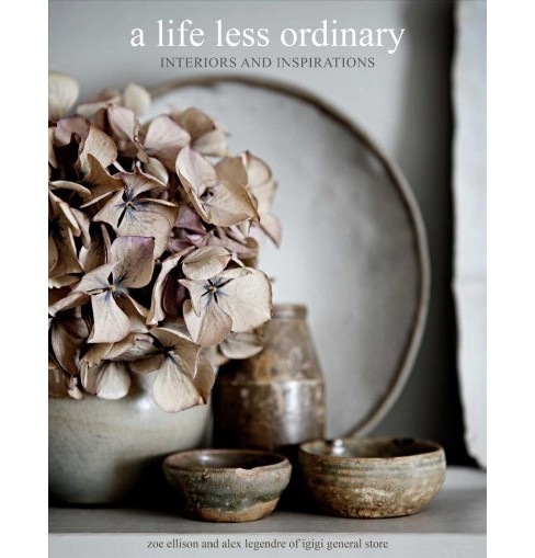 Life Less Ordinary : Interiors and Inspirations -  by Zoe Ellison & Alex Legendre (Hardcover) - image 1 of 1