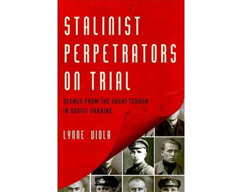 Stalinist Perpetrators on Trial : Scenes from the Great Terror in Soviet Ukraine (Hardcover) (Lynne - image 1 of 1
