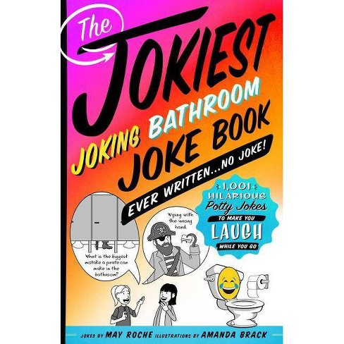 Jokiest Joking Bathroom Joke Book Ever Written No Joke Jokiest Joking Joke Books By May Roche Paperback Target