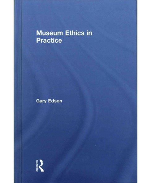 Museum Ethics in Practice (Hardcover) (Gary Edson) - image 1 of 1