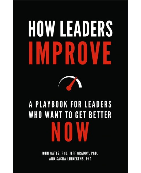 How Leaders Improve : A Playbook for Leaders Who Want to Get Better Now -  (Hardcover) - image 1 of 1