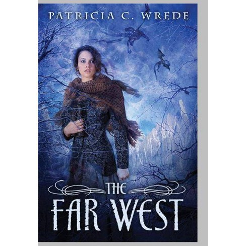 The Far West - (Frontier Magic (Hardcover)) by  Patricia C Wrede (Hardcover) - image 1 of 1