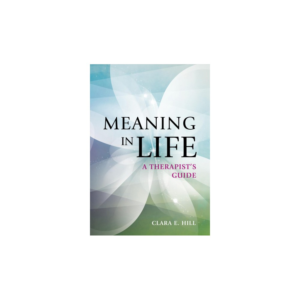 Meaning in Life : A Therapist's Guide - 1 by Clara E. Hill (Paperback)