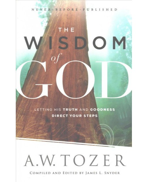 Wisdom of God : Letting His Truth and Goodness Direct Your Steps (Paperback) (A. W. Tozer) - image 1 of 1