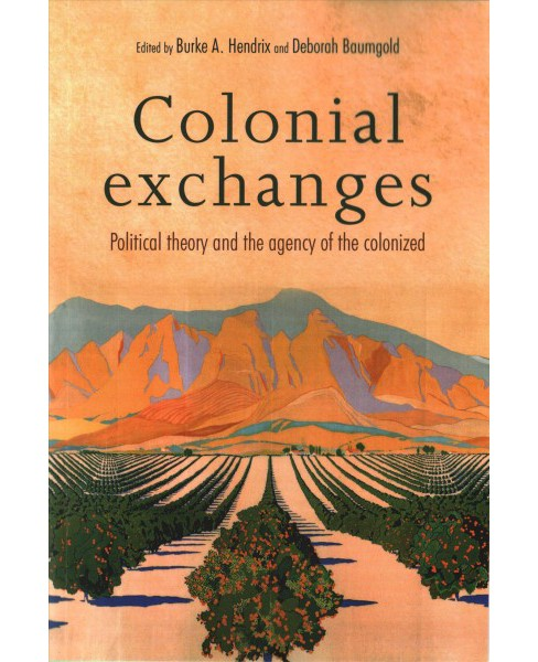 Colonial Exchanges : Political Theory and the Agency of the Colonized (Paperback) - image 1 of 1