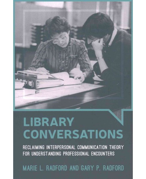 Library Conversations : Reclaiming Interpersonal Communication Theory for Understanding Professional - image 1 of 1