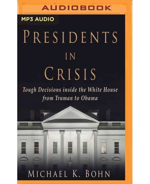 Presidents in Crisis : Tough Decisions inside the White House from Truman to Obama (MP3-CD) (Michael K. - image 1 of 1