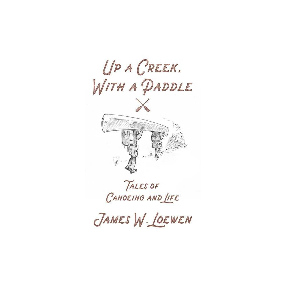 Up A Creek With A Paddle By James W Loewen Paperback