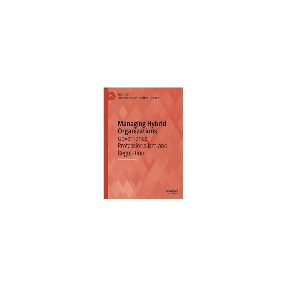 Managing Hybrid Organizations : Governance, Professionalism and Regulation - (Hardcover)