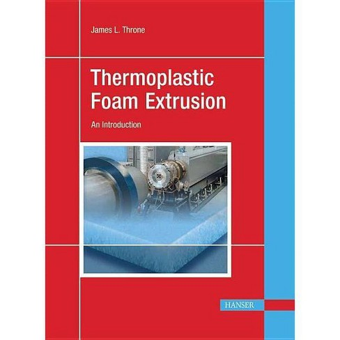 Thermoplastic Foam Extrusion - by  James L Throne (Hardcover) - image 1 of 1