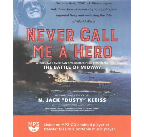 Never Call Me a Hero : A Legendary American Dive-bomber Pilot Remembers the Battle of Midway (MP3-CD) - image 1 of 1