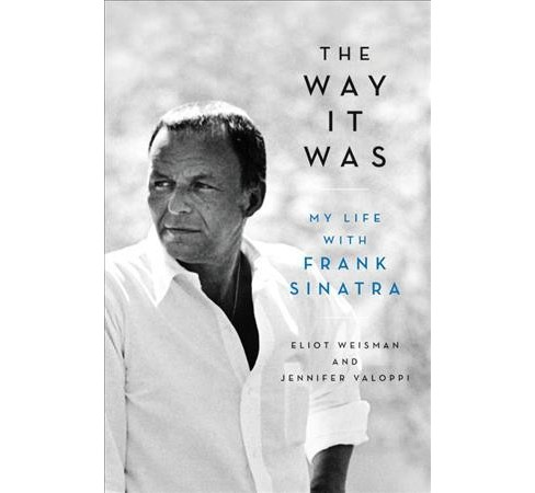 Way It Was : My Life With Frank Sinatra (Large Print) (Hardcover) (Eliot Weisman & Jennifer Valoppi) - image 1 of 1
