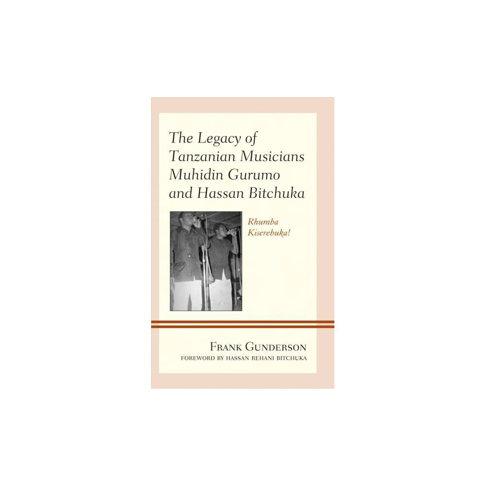 Legacy of Tanzanian Musicians Muhidin Gurumo and Hassan Bitchuka : Rhumba Kiserebuka! - (Hardcover)