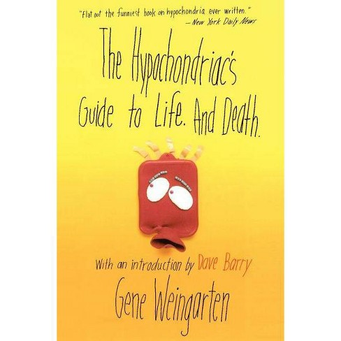 The Hypochondriac's Guide to Life. and Death. - by  Gene Weingarten (Paperback) - image 1 of 1