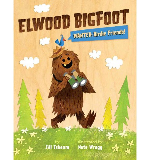 Elwood Bigfoot : Wanted: Birdie Friends! (Hardcover) (Jill Esbaum) - image 1 of 1