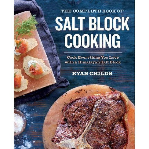 The Complete Book of Salt Block Cooking - by  Ryan Childs (Paperback) - image 1 of 1