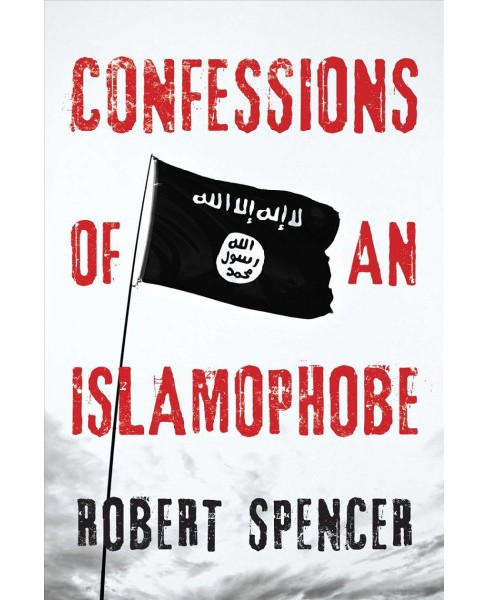 Confessions of an Islamophobe (Hardcover) (Robert Spencer) - image 1 of 1