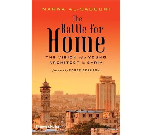 Battle for Home : The Vision of a Young Architect in Syria (Reprint) (Paperback) (Marwa Al-sabouni) - image 1 of 1