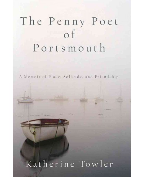Penny Poet of Portsmouth : A Memoir of Place, Solitude, and Friendship (Reprint) (Paperback) (Katherine - image 1 of 1