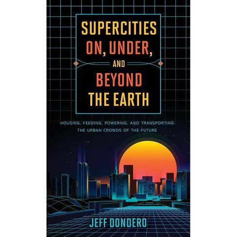 Supercities On, Under, and Beyond the Earth - by  Jeff Dondero (Hardcover) - image 1 of 1