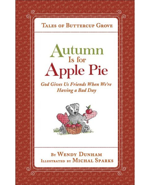 Autumn Is for Apple Pie : God Gives Us Friends When We're Having a Bad Day - by Wendy Dunham (Hardcover)  - image 1 of 1