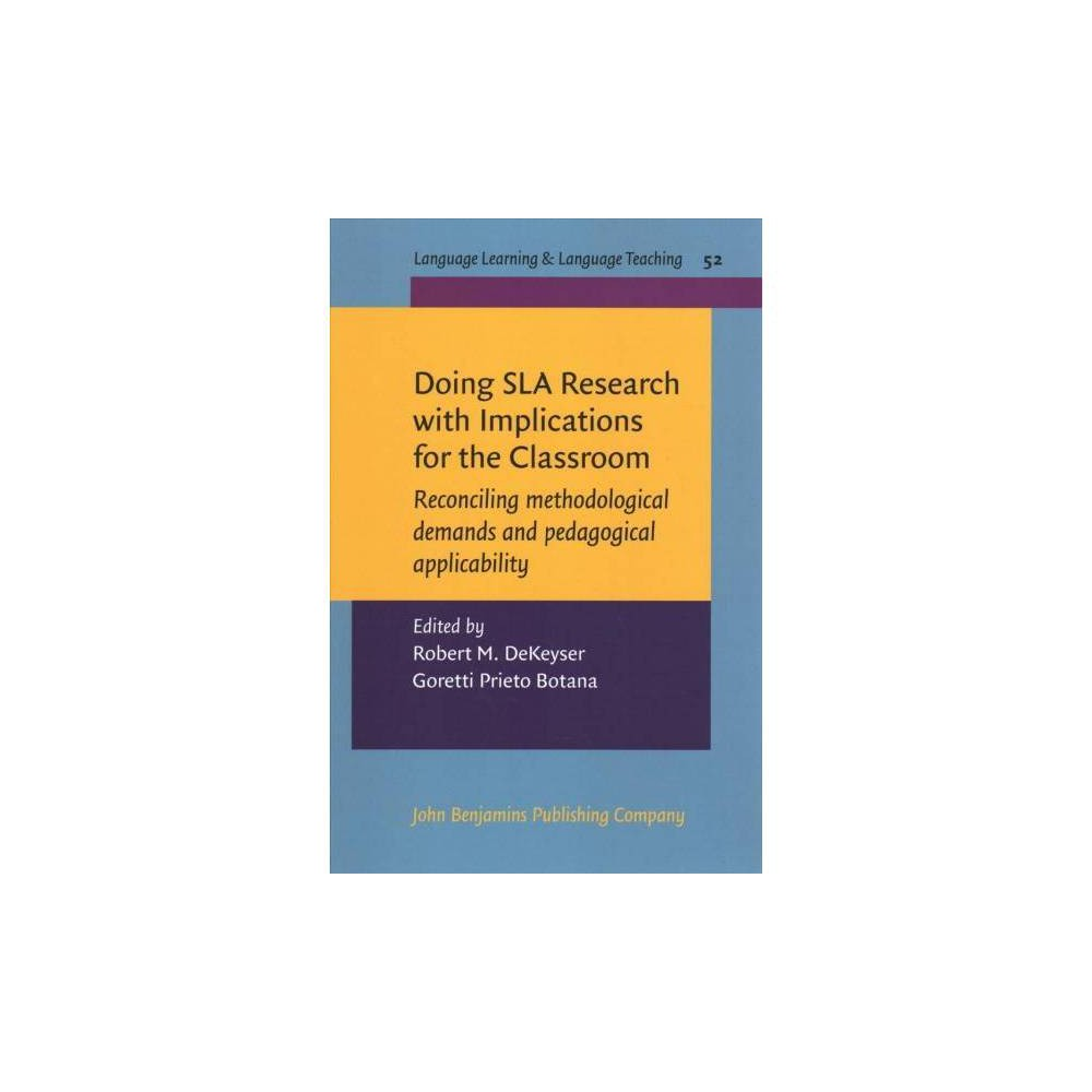 Doing Sla Research with Implications for the Classroom : Reconciling methodological demands and