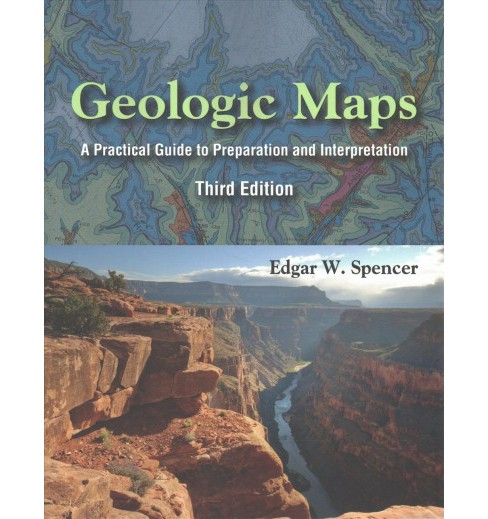 Geologic Maps : A Practical Guide to Preparation and Interpretation (Paperback) (Edgar W. Spencer) - image 1 of 1