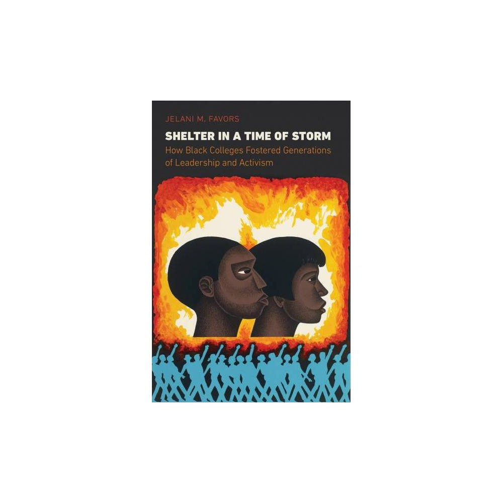 Shelter in a Time of Storm : How Black Colleges Fostered Generations of Leadership and Activism - 1