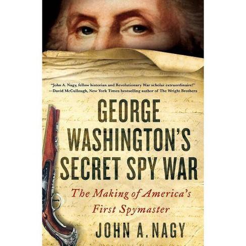 George Washington's Secret Spy War - by  John A Nagy (Hardcover) - image 1 of 1