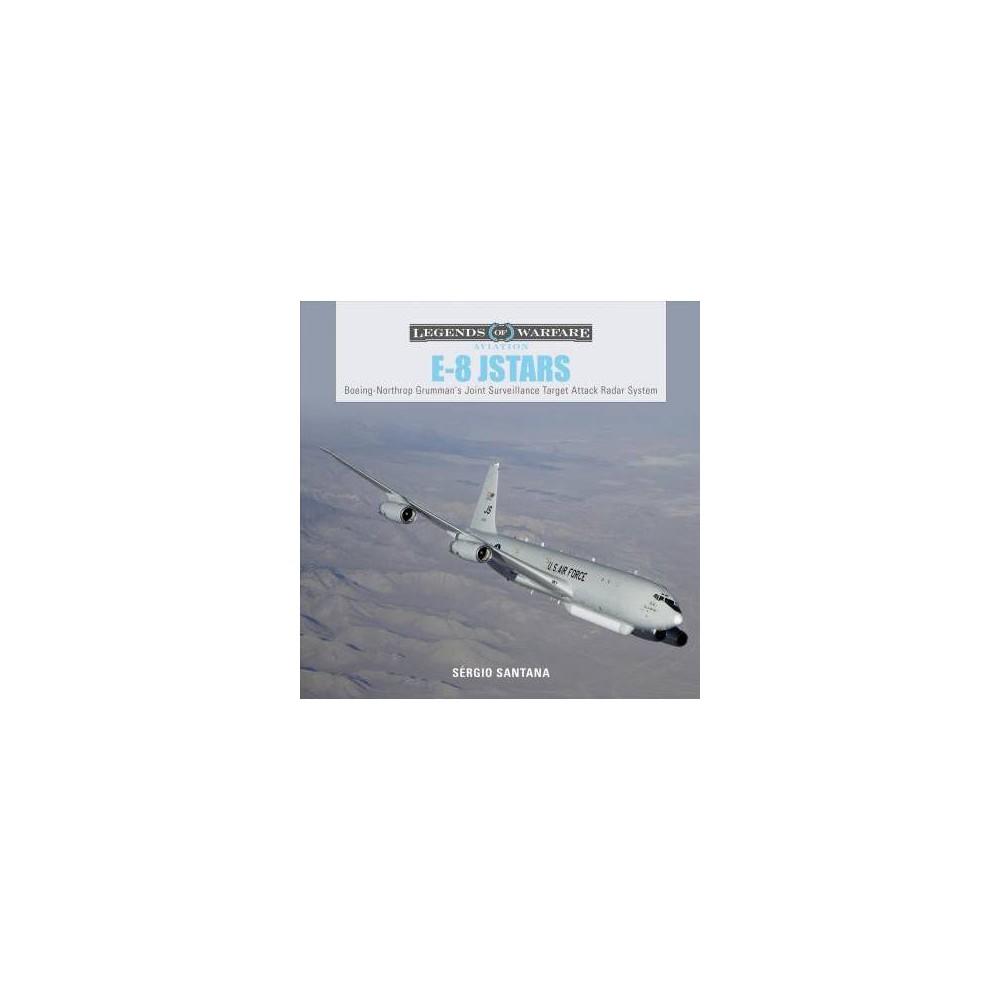 E8 Jstars : Boeingnorthrop Grumman's Joint Surveillance Target Attack Radar System - (Hardcover)