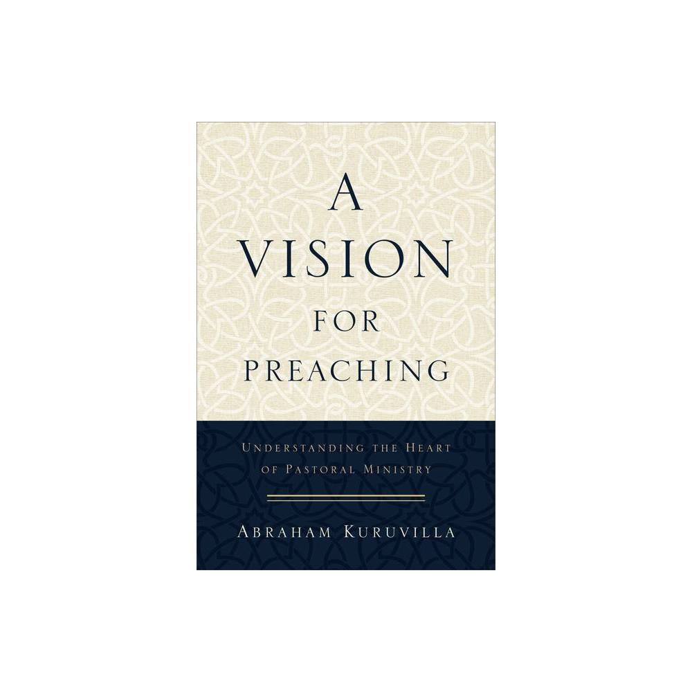 A Vision For Preaching By Abraham Kuruvilla Paperback