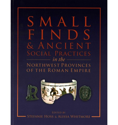 Small Finds and Ancient Social Practices in the Northwest Provinces of the Roman Empire (Paperback) - image 1 of 1