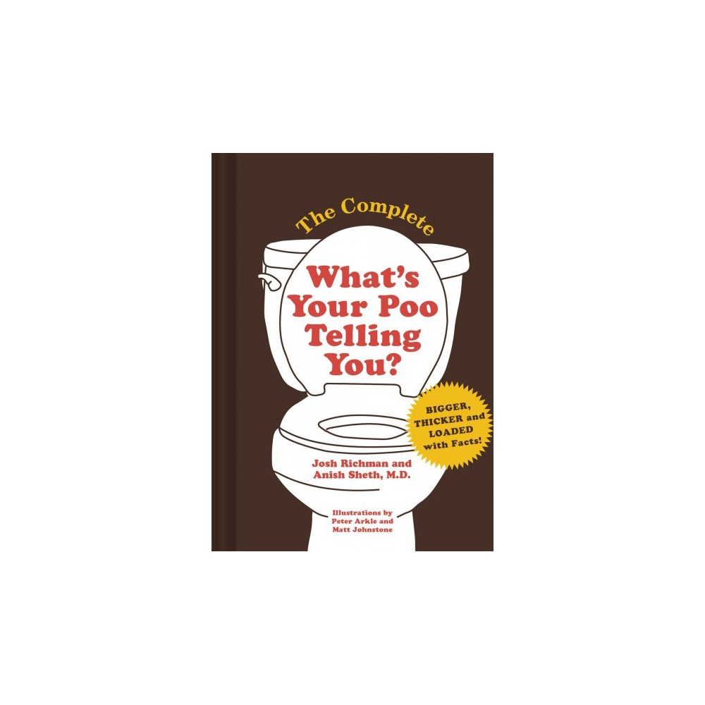 Complete What's Your Poo Telling You? - 1 by Josh Richman & M.d. Anish Sheth (Hardcover)