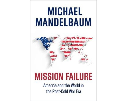 Mission Failure : America and the World in the Post-Cold War Era (Reprint) (Paperback) (Michael - image 1 of 1