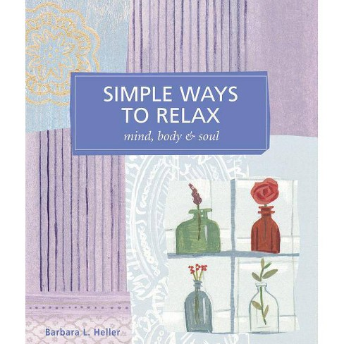 Simple Ways to Relax - (Self-Indulgence Series) by  Barbara L Heller (Paperback) - image 1 of 1