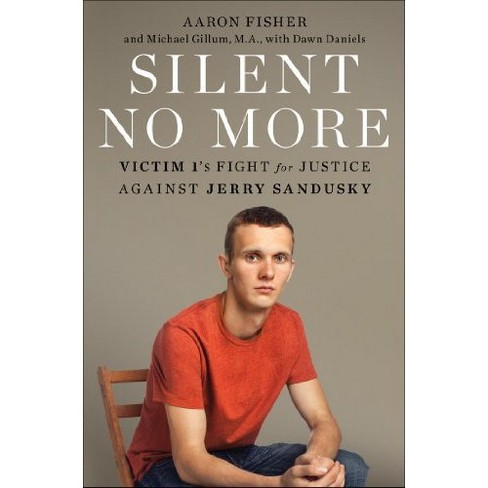 Silent No More: Victim 1's Fight for Justice Against Jerry Sandusky by Victim One (Hardcover) by Aaron Fisher - image 1 of 1