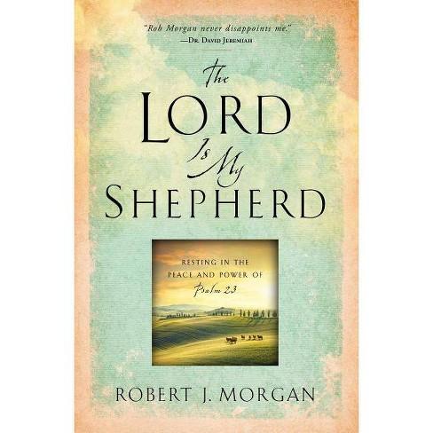 The Lord Is My Shepherd - by  Robert J Morgan (Paperback) - image 1 of 1