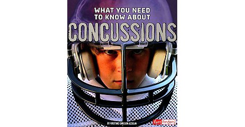 What You Need to Know About Concussions (Paperback) (Kristine Carlson Asselin) - image 1 of 1