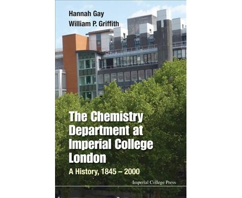 Chemistry Department at Imperial College London : A History 1845–2000 (Hardcover) (Hannah Gay) - image 1 of 1